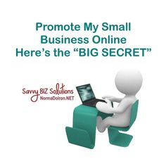 Promote My Small Business Online - Here's the Big Secret!  -  Normadoiron.net   (03.14.14)