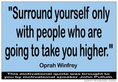 """""""Surround yourself only with people who are going to take you higher."""" - Oprah Winfrey"""