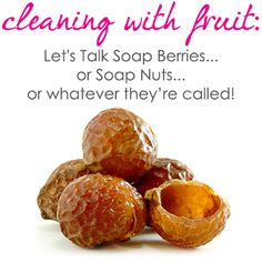 All about cleaning with soap berries.. or nuts.. or whatever!