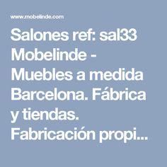 Salones ref: sal33 Mobelinde - Muebles a medida Barcelona. Fábrica y tiendas. Fabricación propia de muebles juveniles, armarios, dormitorios, salones, mesas y sillas, estudio y oficina, cocina, complementos.