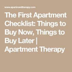 The First Apartment Checklist: Things to Buy Now, Things to Buy Later | Apartment Therapy