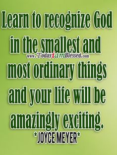 Joyce Meyer Quotes ♥ Learn to recognize God in the smallest and most ordinary things and your life will be amazingly exciting. Religious Quotes, Spiritual Quotes, Joyce Meyer Quotes, Joyce Meyer Ministries, Faith In God, Words Of Encouragement, Inspirational Quotes, Motivational, Along The Way