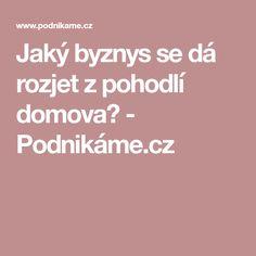 Jaký byznys se dá rozjet z pohodlí domova? - Podnikáme.cz