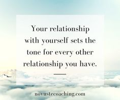Your relationship with yourself sets the tone for every other realtionship