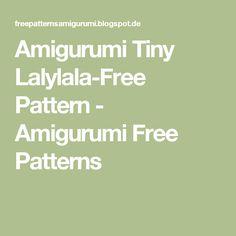 Amigurumi Tiny Lalylala-Free Pattern - Amigurumi Free Patterns