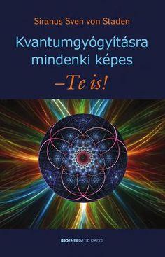 "Cover of ""Siranus Sven von Staden: Kvantumgyógyításra mindenki képes – Te is! Reiki, Health Fitness, Healing, Superfoods, Science, Yoga, Cover, Products, Diet Tips"