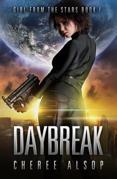 Daybreak Cheree Alsop (Girl from the Stars #1) Publication date: October 7th 2015 Genres: Action, Adventure, Science Fiction, Young Adult