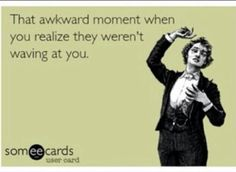 Awkward. Then you pretend to scratch your head. Lol