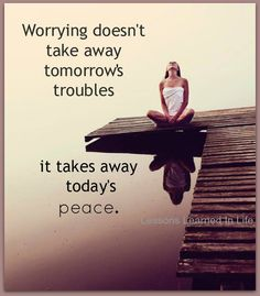 Worry does not change anything!
