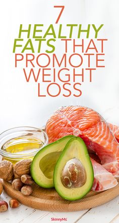 7 Healthy Fats that Promote Weight Loss #skinnyms #weightloss