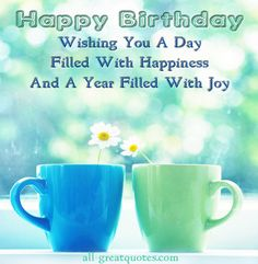 Happy Birthday – Wishing You A Day Filled With Happiness And A Year Filled With Joy – Happy Birthday Wishes – Greetings – Messages - See more at: http://www.all-greatquotes.com/all-greatquotes/category/happy-birthday-wishes-greetings-cards/#sthash.8aGmaagq.dpuf