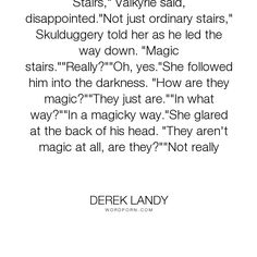 "Derek Landy - ""Stairs,"" Valkyrie said, disappointed.""Not just ordinary stairs,"" Skulduggery told..."". humor, funny, magic, conversation, stairs, derek-landy, skulduggery-pleasant, valkyrie"