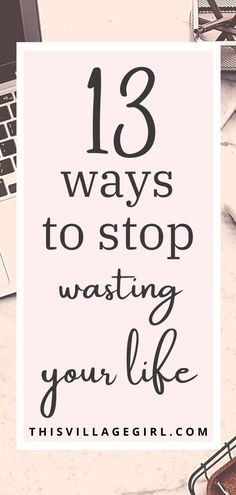 13 ways to stop wasting your life. #goodhabits #personalgrowth #happiness #successmindset