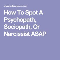 How To Spot A Psychopath, Sociopath, Or Narcissist ASAP