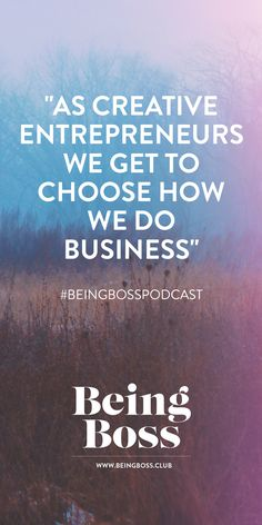 """As creative entrepreneurs we get to choose how we do business."" -Emily Thompson 