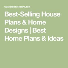 Best-Selling House Plans & Home Designs | Best Home Plans & Ideas