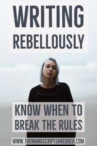 writing rebelliously-www.themanuscriptshredder.com #writingtips #writing #authorlife