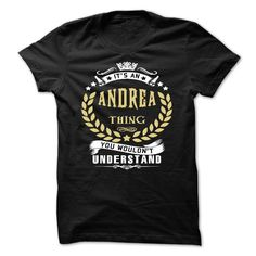 ANDREA .Its an ANDREA Thing You Wouldnt Understand - T Shirt, Hoodie, Hoodies, Year,Name, Birthday