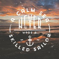 life quotes  to live by / inspirational quotes about life: a calm sea never made a skilled sailor.