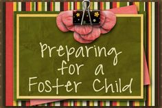 My Infertility, Adoption and Foster Care Blog: Getting Ready for a Foster Child