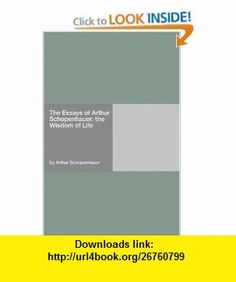 The Essays of Arthur Schopenhauer the Wisdom of Life (9781406905489) Arthur Schopenhauer , ISBN-10: 1406905488  , ISBN-13: 978-1406905489 ,  , tutorials , pdf , ebook , torrent , downloads , rapidshare , filesonic , hotfile , megaupload , fileserve