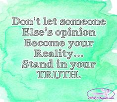 Don't let someone else's opinion become your Reality... Stand in your TRUTH.  #believeinyourself #truth #bepositive
