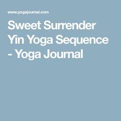 Sweet Surrender Yin Yoga Sequence - Yoga Journal #YogaTechniqueAndPostures