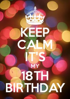 KEEP CALM IT'S MY 18TH BIRTHDAY