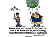 Do not waste your time on Social Questions. What is the matter with the poor is Poverty; what is the matter with the rich is Uselessness. | quotesofday.com
