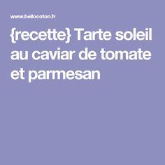 {recette} Tarte soleil au caviar de tomate et parmesan