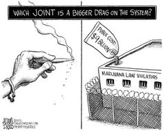 Which joint is a bigger drag on the System? Happy 420, War On Drugs, Think, Smoking Weed, Political Cartoons, Political Satire, Warfare, Cannabis, Feelings