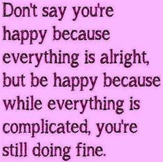 Be happy quote via Carol's Country Sunshine on Facebook