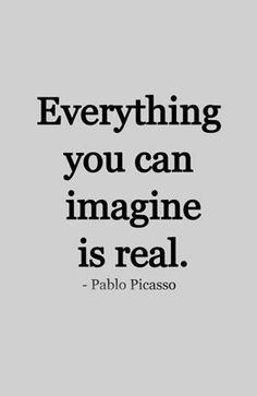 Everything you can imagine is real ~ picasso art quotes, words Words Quotes, Wise Words, Me Quotes, Motivational Quotes, Inspirational Quotes, Sayings, Famous Quotes, Great Quotes, Quotes About Life
