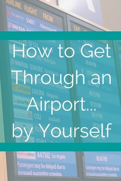 How to Get Through an Airport by Yourself – tips for summer. http://solotravelerblog.com/how-to-get-through-an-airport-by-yourself/