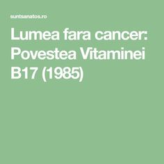 Lumea fara cancer: Povestea Vitaminei B17 (1985) Cellulite Remedies, Thyroid, Good To Know, Health And Beauty, Natural Remedies, Cancer, Health Fitness, Healing, Tips