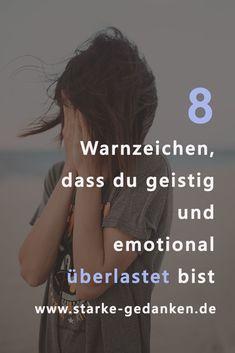 8 Warnzeichen, dass du geistig und emotional überlastet bist - New Ideas Warning Signs, Mindful Living, Working Moms, Self Confidence, Immune System, Coaching, Depression, Psychology, About Me Blog