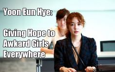 Yoon Eun Hye: Giving hope to awkward girls everywhere. One of my favorite korean actresses! Love her!