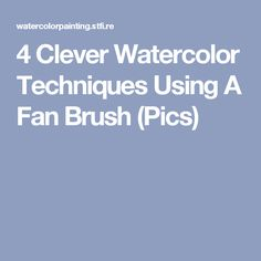 4 Clever Watercolor Techniques Using A Fan Brush (Pics) Watercolor Projects, Watercolor Tips, Watercolor Brushes, Watercolour Tutorials, Watercolour Painting, Painting & Drawing, Painting Tutorials, Paint Brushes, Painting Lessons
