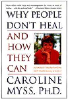 Caroline Myss - Why People Don't Heal and How they Can.