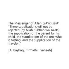 """Prophet (peace and blessings of Allaah be upon him) said: """"There are three prayers that are not rejected: the prayer of a father for his child, the prayer of the fasting person and the prayer of the traveller."""" Narrated by al-Bayhaqi; see Saheeh al-Jaami', 2032; al-Saheehah, 1797.  #Islam #deen"""
