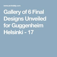 Gallery of 6 Final Designs Unveiled for Guggenheim Helsinki - 17