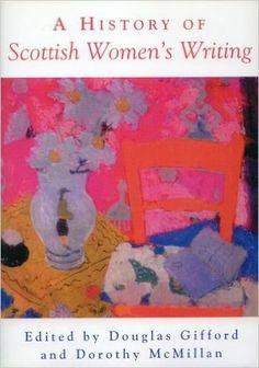 A history of Scottish women's writing / edited by Douglas Gifford and Dorothy McMillan  - Edinburgh : Edinburgh University Press, 1997