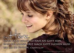 Das Herz einer Frau sollte so nah an Gott sein, dass der Mann erst nach Gott suchen muss um sie zu finden. Elisabeth Elliot