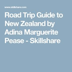 Road Trip Guide to New Zealand by Adina Marguerite Pease - Skillshare