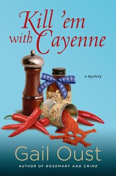 Kill 'Em with Cayenne (A Spice Shop Mystery #2) by Gail Oust