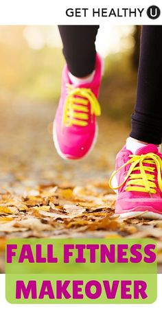 Here's how to get started on a fall fitness makeover that will help you practice healthy routines all year round!