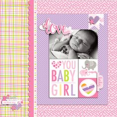 Bella Blvd Sweet Baby Girl digital collection. Love You Baby Girl digital layout by creative team member Krista Lund.