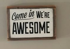 Come in we're AWESOME wood sign; wood art; porch sign