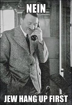 Nein Jew hang up first