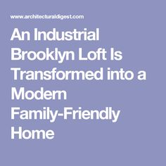 An Industrial Brooklyn Loft Is Transformed into a Modern Family-Friendly Home